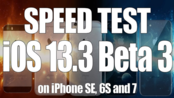 iOS 13.3 Beta 3 vs iOS 13.2.3 速度对比测试(SE,6S-7)