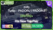 [Live] mReKk | Turbo - PADORU / PADORU [Gift] +HDDTHR 94.56% {#1 913pp FC} - osu