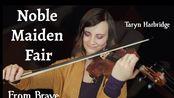 【小提琴】《勇敢传说》插曲-Noble Maiden Fair (Violin Cover) - Brave - Taryn Harbridge
