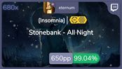 [Live] eternum | Stonebank - All Night [Insomnia] +HDDT 99.04% {#3 650pp FC} - o