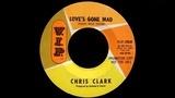 Chris Clark - Love's Gone Bad
