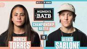 WBATB 冠军争夺赛 | Monica Torres vs. Alexis Sablone 1080p