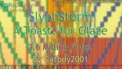 【黑乐谱】SlyphStorm - A Toast for Glaze ~ 3.6 Million Notes